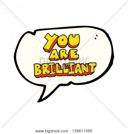 you are brilliant freehand drawn speech bubble cartoon symbol