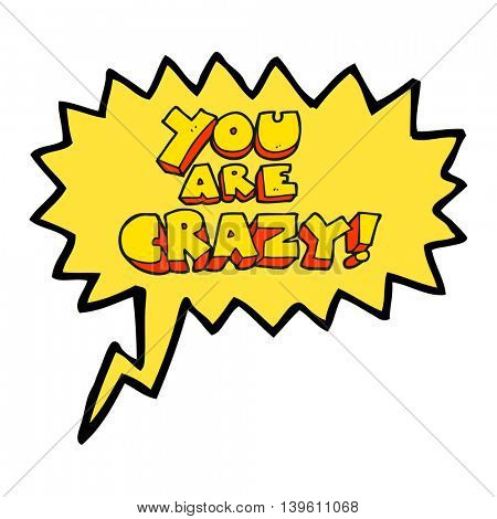 you are crazy freehand drawn speech bubble cartoon symbol