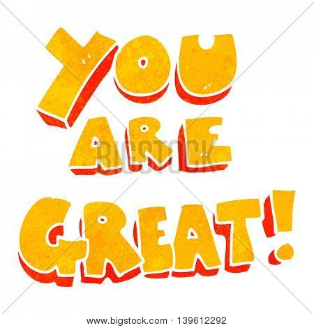 you are great freehand retro cartoon symbol