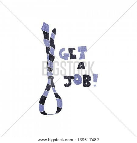freehand retro cartoon get a job tie noose symbol