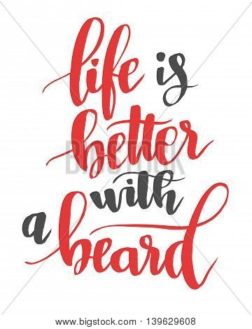 Life is better with a beard. Modern calligraphy quote, brushpen script