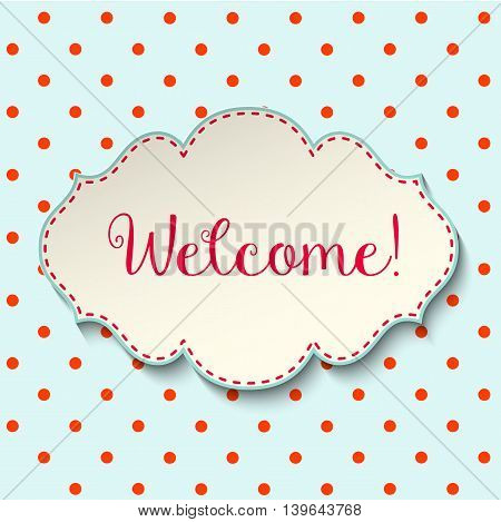 Welcome sign in cottage style, vintage frame with text on blue polka dot background, vector illustration, eps 10 with transparency
