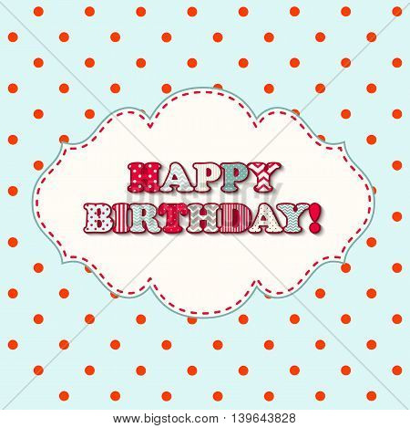 Happy birthday greeting card in cottage style, textured colorful letters in vintage frame on blue polka dot background, vector illustration, eps 10 with transparency