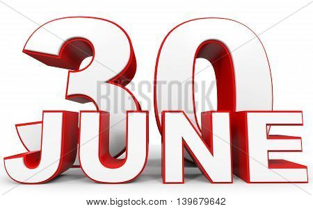 June 30. 3D Text On White Background.