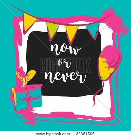 Motivation poster Now or never. Colorful Vector illustration. Photo frame.