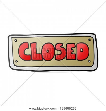 freehand drawn cartoon closed shop sign