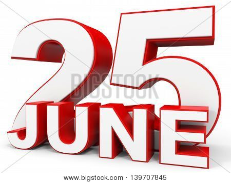 June 25. 3D Text On White Background.