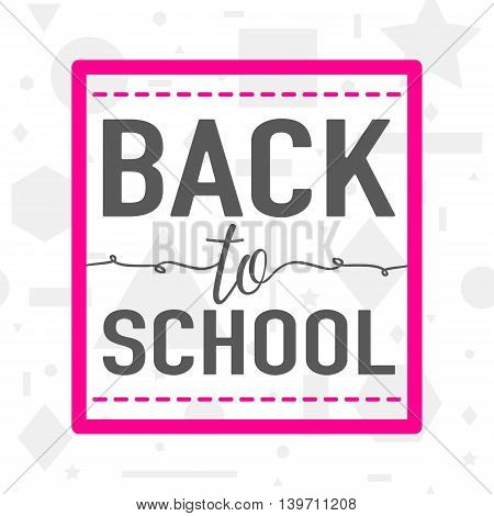 Vector illustration of back to school greeting card with typography element on seamless geometric background with circle, line, triangle, rectangle, star. Felicitation welcome back to school