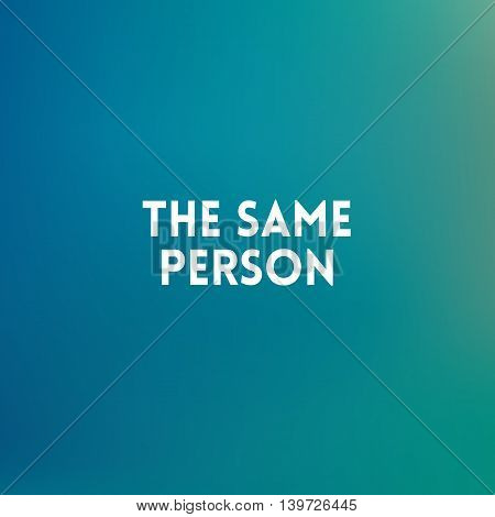 square blurred background - sea colors With quote - yhe same person