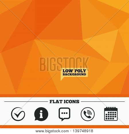 Triangular low poly orange background. Check or Tick icon. Phone call and Information signs. Support communication chat bubble symbol. Calendar flat icon. Vector