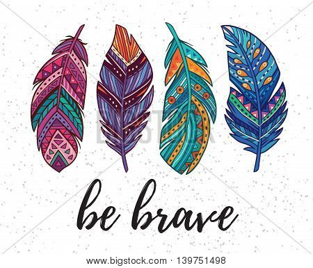 Be brave. Boho art print with decorative feathers in ethnic style. Perfect for invitations, greeting cards, quotes, blogs, posters and more.
