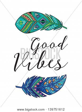 Boho art print with decorative feathers in ethnic style. Good vibes. Perfect for invitations, greeting cards, quotes, blogs, posters and more.