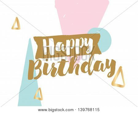 Happy Birthday on abstract geometric background. Hand drawn ink, text. Hipster trendy style typography. Lettering poster, banner, greeting card.