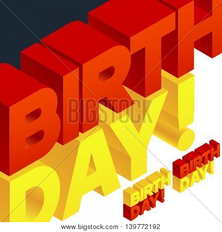 Vector greeting card with 3D volume letters. Three dimensional isometric text Birthday