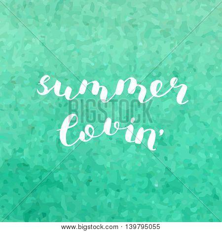 Summer lovin. Brush hand lettering. Inspiring quote. Motivating modern calligraphy.
