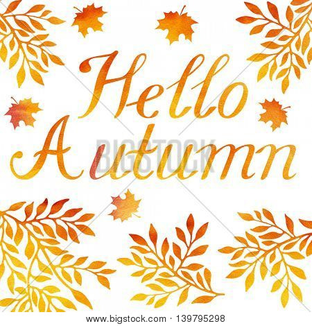 Beautiful floral background with watercolor Autumn branches and leaves, invitation, card. Hello Autumn calligraphy font.