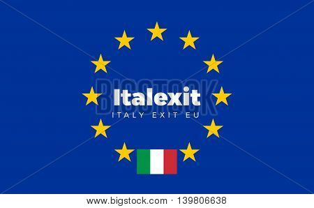 Flag of Italy on European Union. Italexit - Italy Exit EU European Union Flag with Title EU exit for Newspaper and Websites. Isolated Vector EU Flag with Italy Country and Exit Name Italexit.