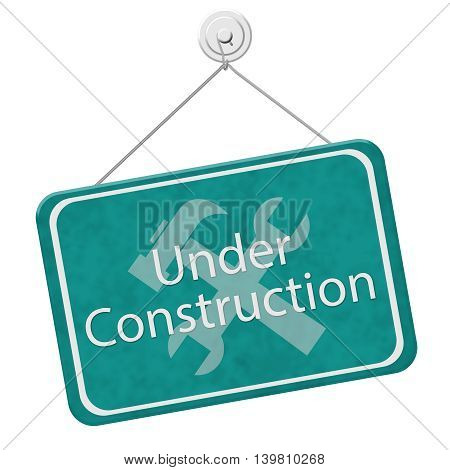 A teal hanging sign with text Under Construction and hammer and wrench symbol isolated over white, 3D Illustration