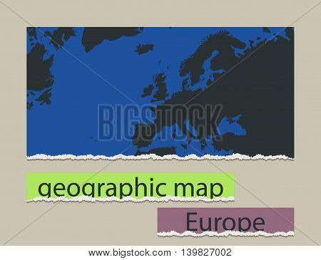 Geographic map and torn paper. Realistic image of the object Europe