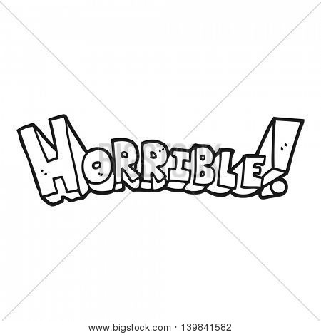 freehand drawn black and white cartoon word horrible