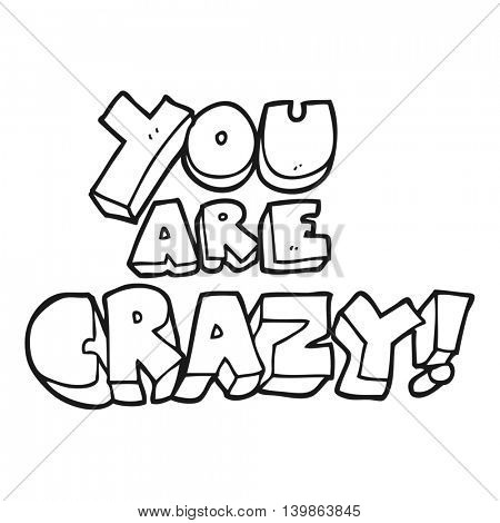 you are crazy freehand drawn black and white cartoon symbol