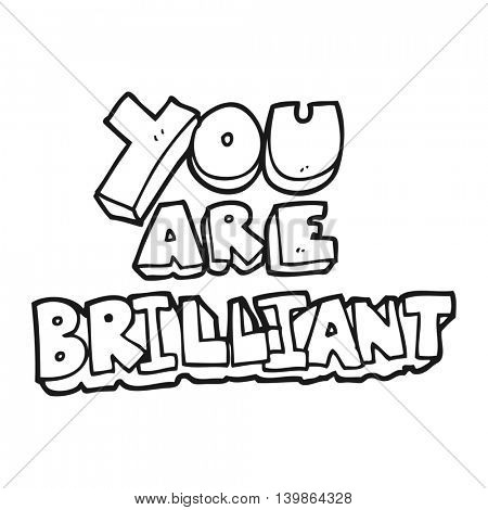 you are brilliant freehand drawn black and white cartoon symbol