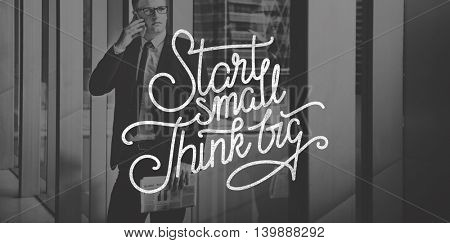 Start Small Think Big Ideas Creativity Aspirations Concept