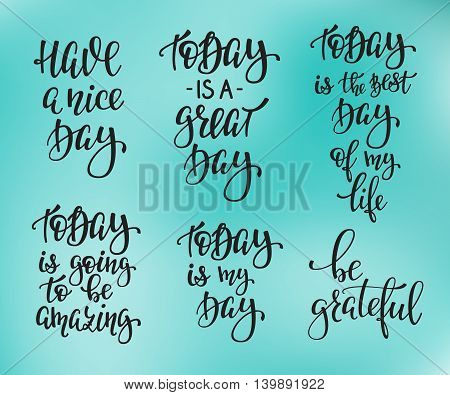 Positive life style inspiration quotes lettering. Motivational typography set. Calligraphy graphic design element. Have a nice day today is a great day The best day of my life Amazing Be grateful