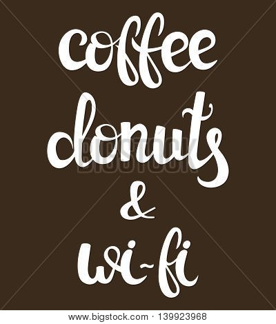 Coffee, internet and donuts lettering. Vector illustration. Handwritten words, food design. Calligraphic. Wi-fi. Hand drawn poster for lounge, bar cafe hotel