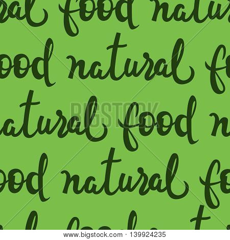 Natural food lettering seamless pattern. Vector eco friendly theme. Green collection. Vector calligraphy illustration for banners, posters, t-shirts, cards, web-design.