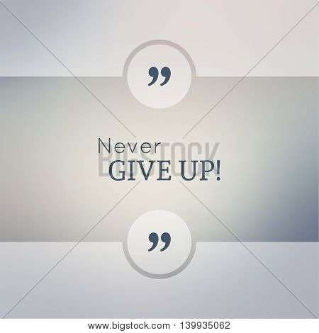 Abstract Blurred Background. Inspirational quote. wise saying in square. for web, mobile app. Never give up.