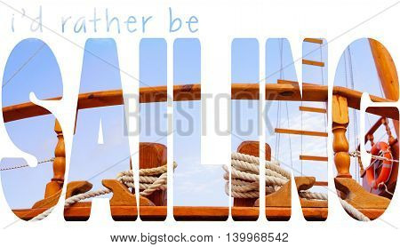 I'd rather be sailing quote, sail yacht detail