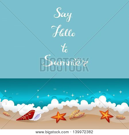 Say Hello To Summer retro card. Background with freehand lettering and seashells laying at the sand near azure ocean waves. Tropical paradise abstract seascape. Vector illustration.