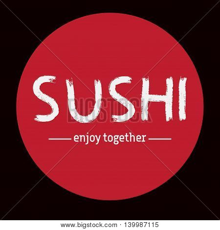 Poster with sushi calligraphy or sushi lettering on red circle and black background. Japanese traditional cuisine banner. Red text - sushi enjoy together for sushi bar logo. Vector illustration stock vector.