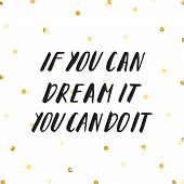Ink Lettering And Gold Glitter Confetti Vector Hand If You Can Dream It You Can Do It. poster