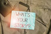 Text Sign Showing What S Your Story Question. Conceptual Photo Asking Demonstrating About His Past L poster