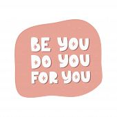 Motivational Hand Drawn Creative Lettering. Be You Do You For You Vector Typography. Inspirational W poster