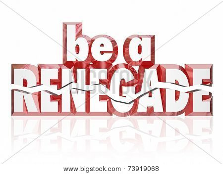 Be a Renegade words in red 3d letters to encourage you to disrupt and rebel against the norm as an entrepreneur with new ideas