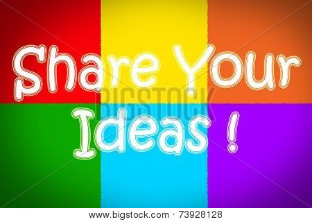 Share Your Ideas Concept