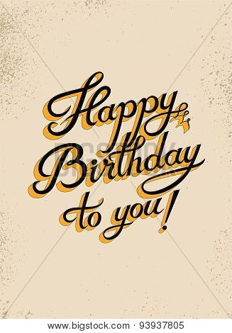 Happy Birthday to you! Calligraphic retro grunge Birthday Card. Vector illustration.