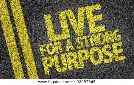Live For a Strong Purpose written on the road