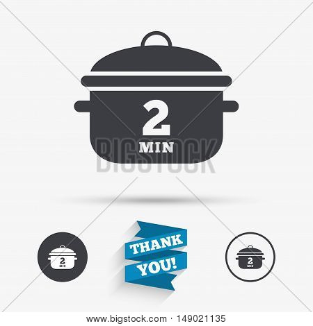 Boil 2 minutes. Cooking pan sign icon. Stew food symbol. Flat icons. Buttons with icons. Thank you ribbon. Vector