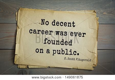 TOP-50. Aphorism by Francis Fitzgerald (1896-1940) American writer. No decent career was ever founded on a public.