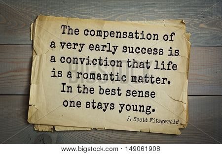 TOP-50. Aphorism by Francis Fitzgerald (1896-1940) American writer. The compensation of a very early success is a conviction that life is a romantic matter. In the best sense one stays young.