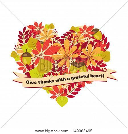 Vector poster with quote - give thanks with a grateful heart. Happy Thanksgiving Day card template with autumn leaves and berries in the shape of a heart.