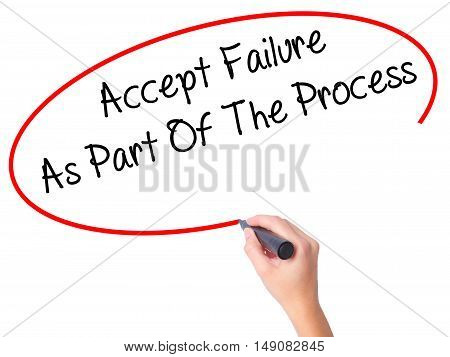 Women Hand Writing Accept Failure As Part Of The Process With Black Marker On Visual Screen