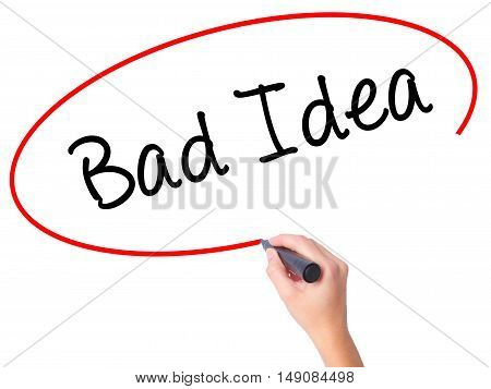 Women Hand Writing Bad Idea With Black Marker On Visual Screen.