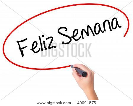 Women Hand Writing Feliz Semana  (happy Week In Spanish/portuguese) With Black Marker On Visual Scre