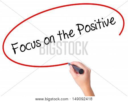Women Hand Writing Focus On The Positive With Black Marker On Visual Screen