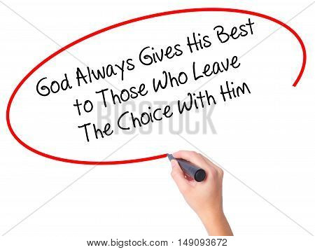Women Hand Writing God Always Gives His Best To Those Who Leave The Choice With Him With Black Marke